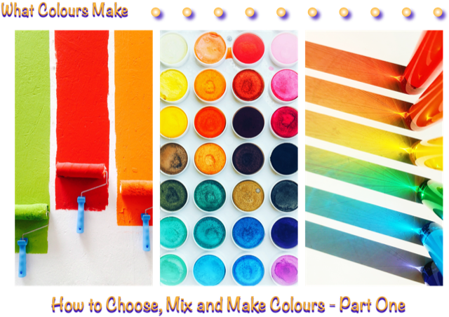 How to choose, mix and make colours - part one